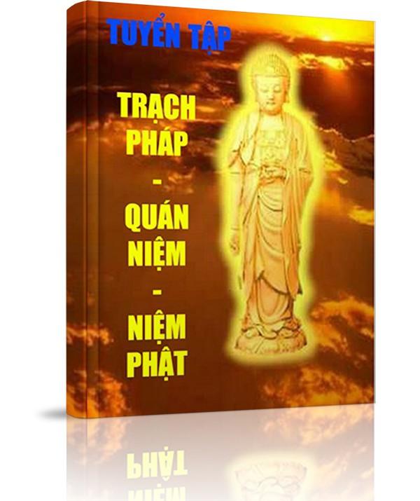 Tuyển tập Trạch Pháp - Quán Niệm - Niệm Phật - Tuyển tập Trạch Pháp - Quán Niệm - Niệm Phật