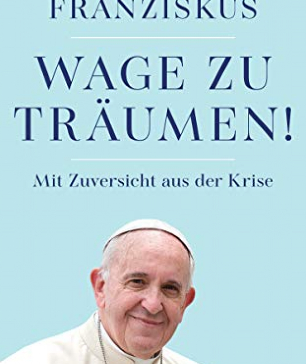 """Bài viết, tiểu luận, truyện ngắn - """"Hãy dám ước mơ! Tự tin để vượt qua khủng hoảng""""  của Đức Giáo hoàng Phanxicô"""